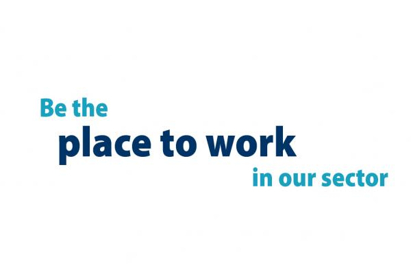 Text reading: Be the place to work in our sector