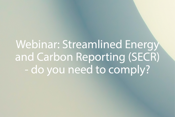 FDF Webinar: Streamlined Energy and Carbon Reporting (SECR) - do you need to comply?